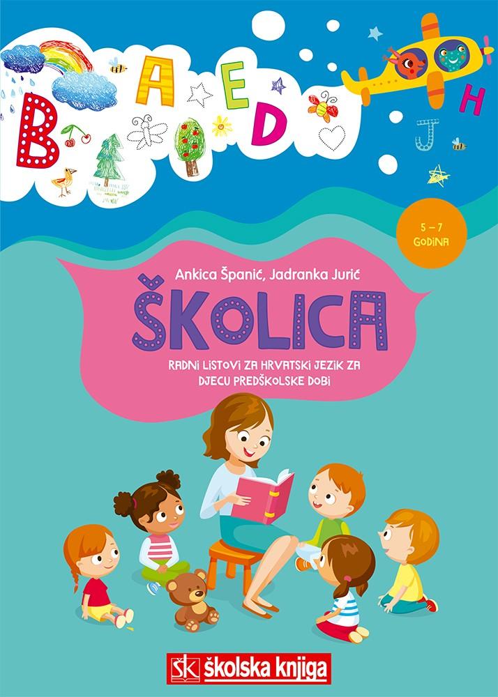 ŠKOLICA - radni listovi za hrvatski jezik za djecu predškolske dobi, 5 – 7 godina