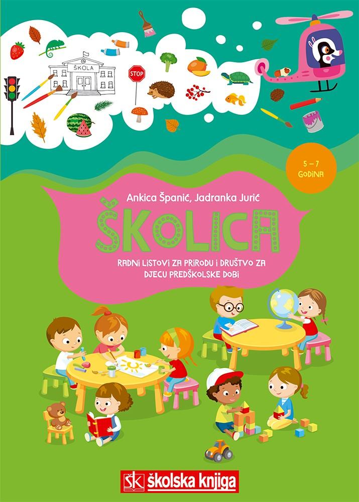 ŠKOLICA - radni listovi za prirodu i društvo za djecu predškolske dobi, 5 – 7 godina