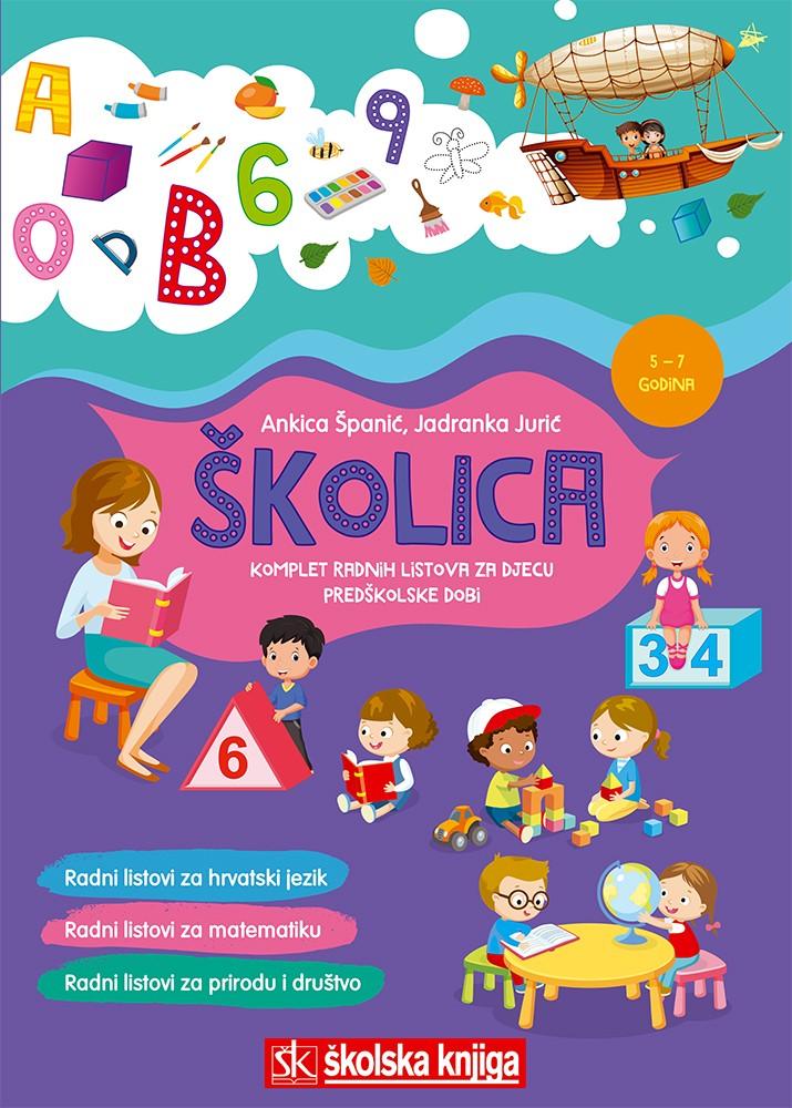 ŠKOLICA - komplet radnih listova hrvatskoga jezika, matematike, prirode i društva za djecu predškolske dobi, 5 – 7 godina