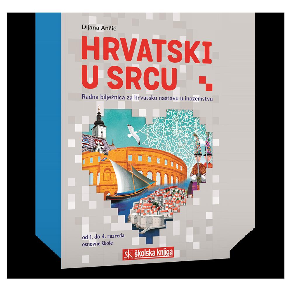 Hrvatski u srcu - radna bilježnica za hrvatsku nastavu u inozemstvu od 1.-4. razreda osnovne škole