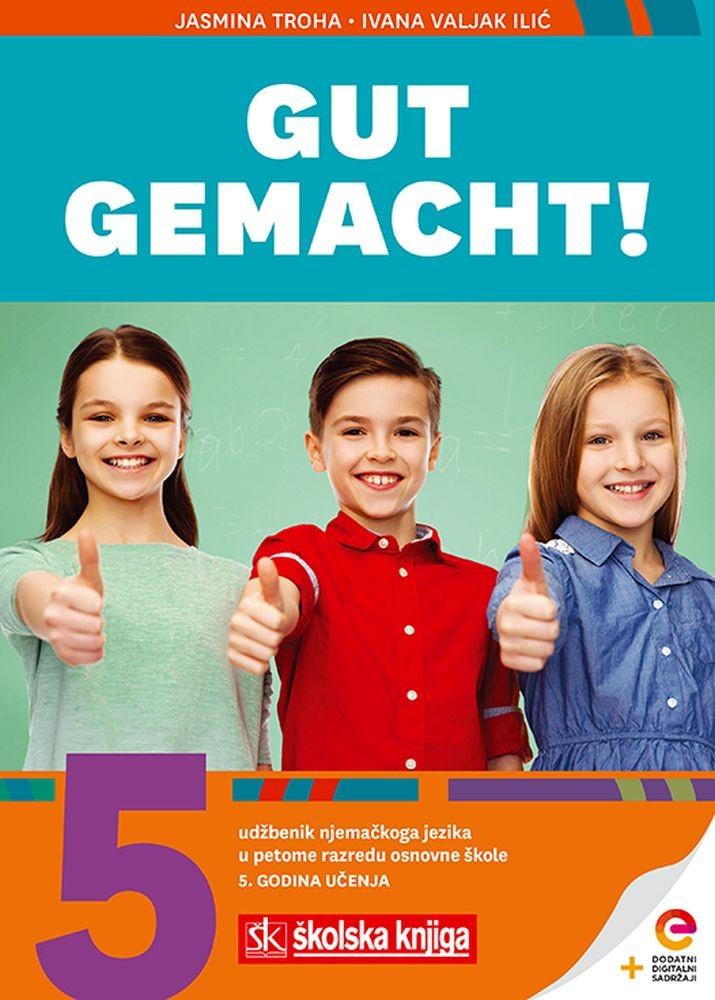 GUT GEMACHT! 5 - udžbenik njemačkoga jezika s dodatnim digitalnim sadržajima u 5. razredu osnovne škole - V. godina učenja