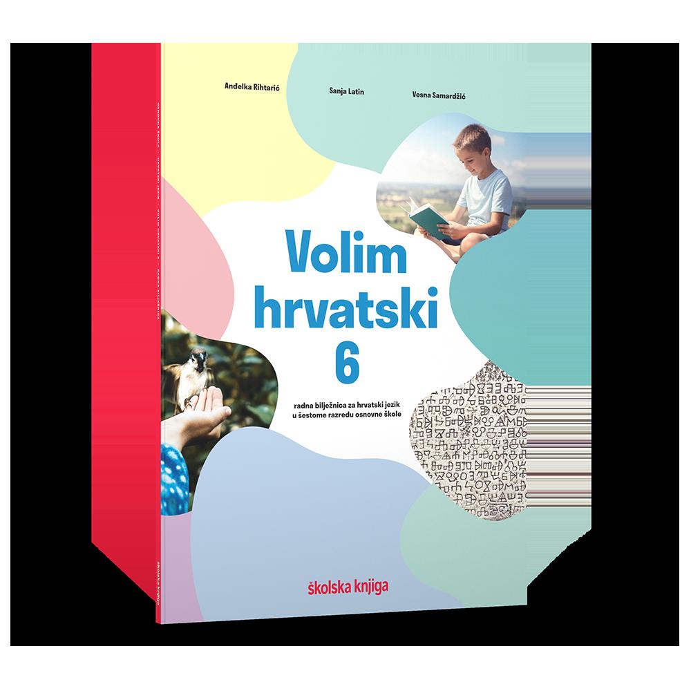 VOLIM HRVATSKI 6 - radna bilježnica za hrvatski jezik u šestome razredu osnovne škole
