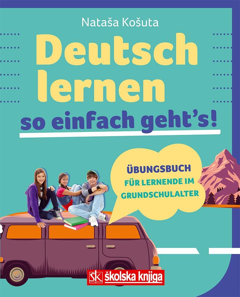Deutsch lernen so einfach geht's! - vježbenica uz ilustriranu gramatiku njemačkog jezika