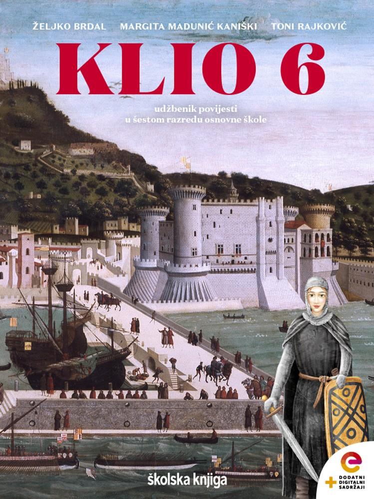 KLIO 6 - udžbenik povijesti s dodatnim digitalnim sadržajima u šestom razredu osnovne škole