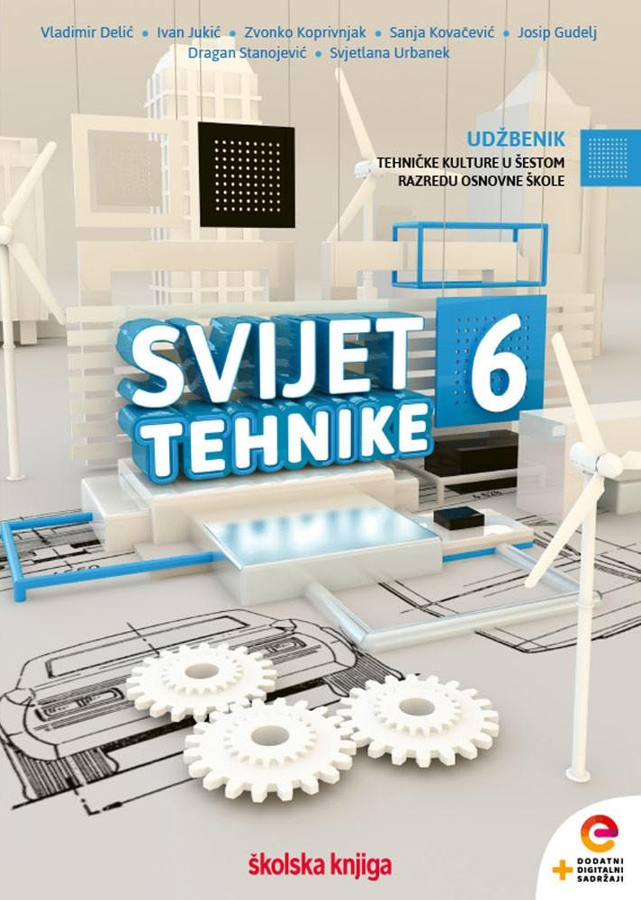 SVIJET TEHNIKE 6 - udžbenik tehničke kulture s dodatnim digitalnim sadržajima u šestom razredu osnovne škole