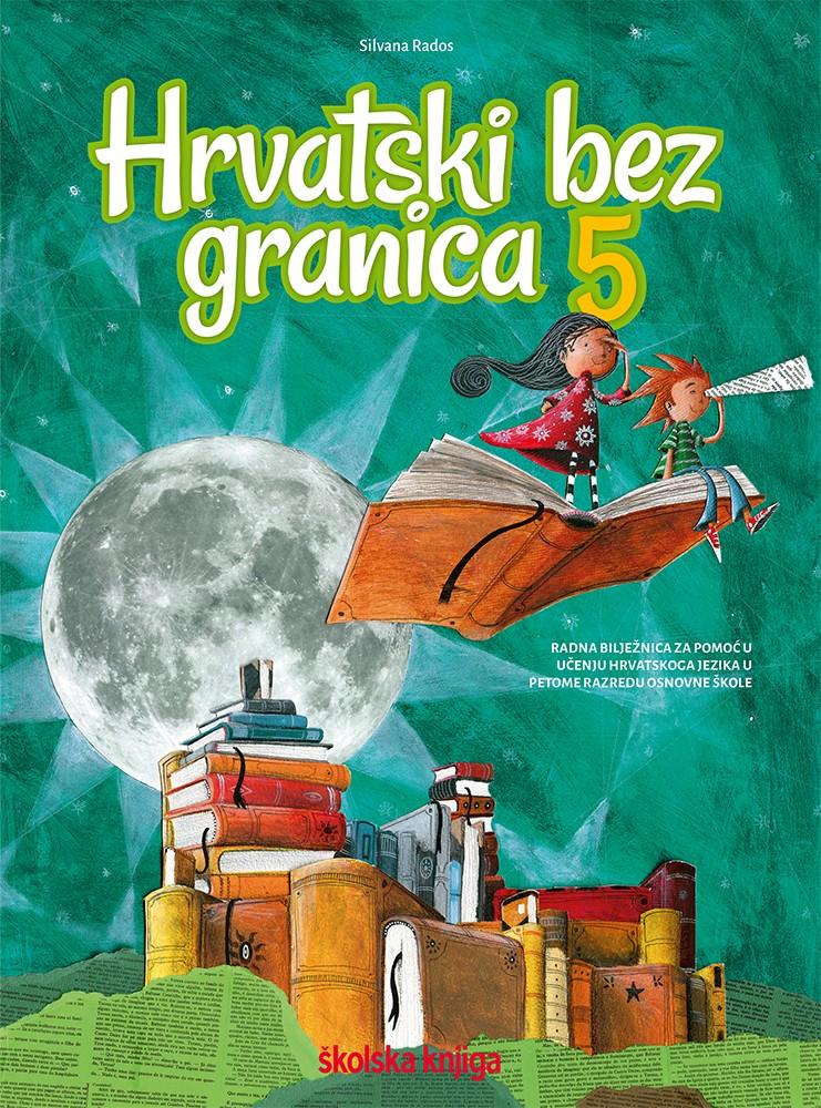 HRVATSKI BEZ GRANICA 5 - radna bilježnica za pomoć u učenju hrvatskoga jezika u 5. razredu osnovne škole