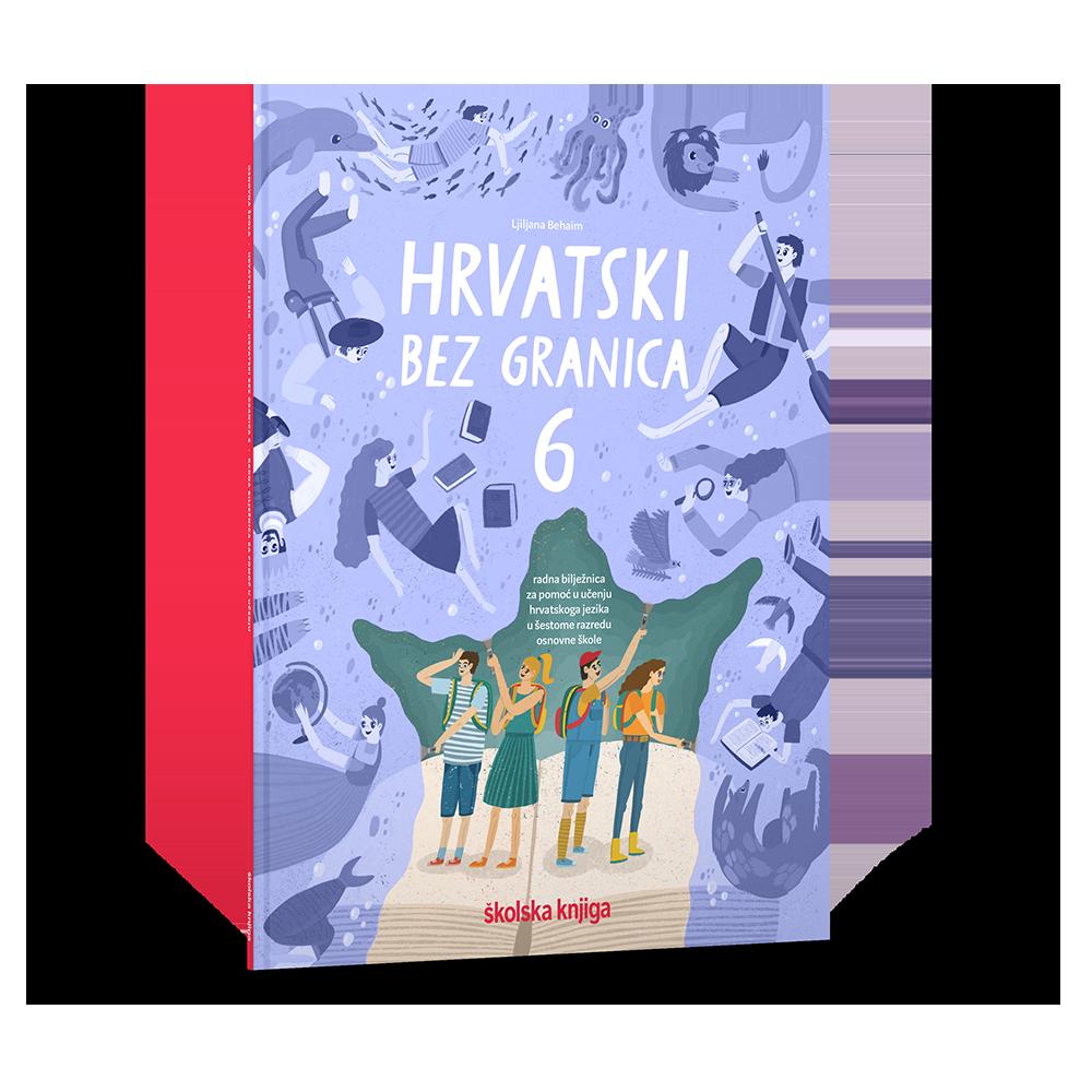HRVATSKI BEZ GRANICA 6 - radna bilježnica za pomoć u učenju hrvatskoga jezika u 6. razredu osnovne škole