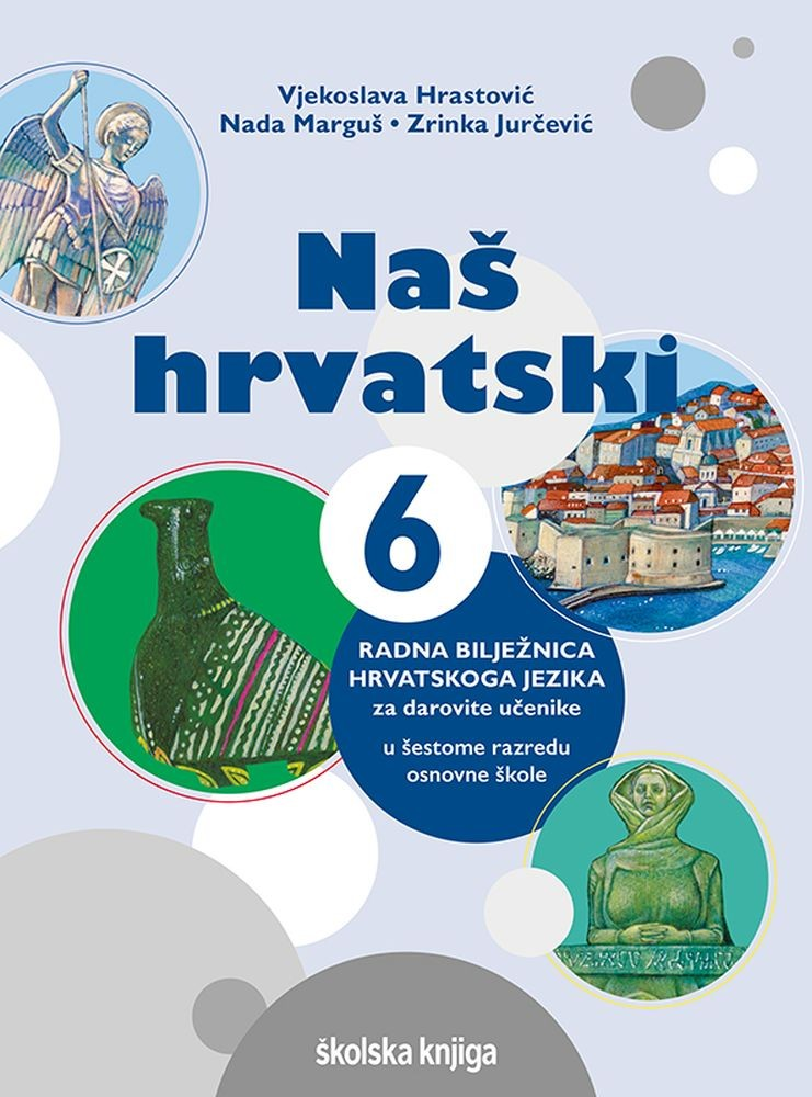 NAŠ HRVATSKI 6 - radna bilježnica hrvatskoga jezika za darovite učenike u šestome razredu osnovne škole