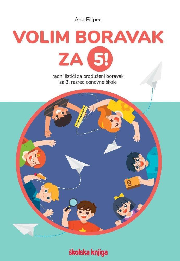 VOLIM BORAVAK ZA 5! - radni listići za produženi boravak za treći razred osnovne škole: hrvatski jezik, matematika, priroda i društvo + moja mapa