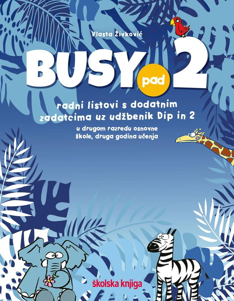 BUSY PAD 2 - radni listovi s dodatnim zadatcima uz udžbenik Dip in 2 za 2. razred osnovne škole
