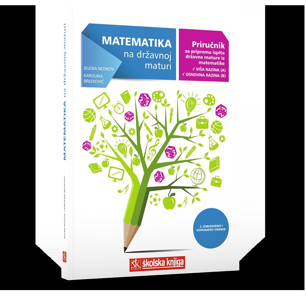 Matematika na državnoj maturi - priručnik za pripremu ispita državne mature