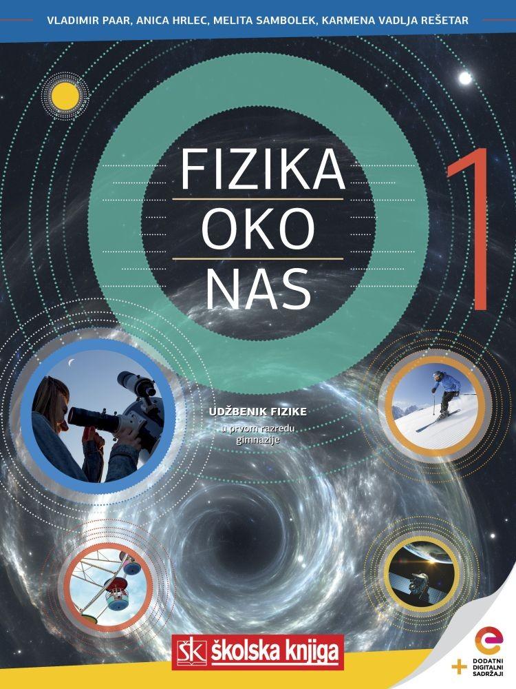 FIZIKA OKO NAS 1 - udžbenik fizike s dodatnim digitalnim sadržajima u prvom razredu gimnazija