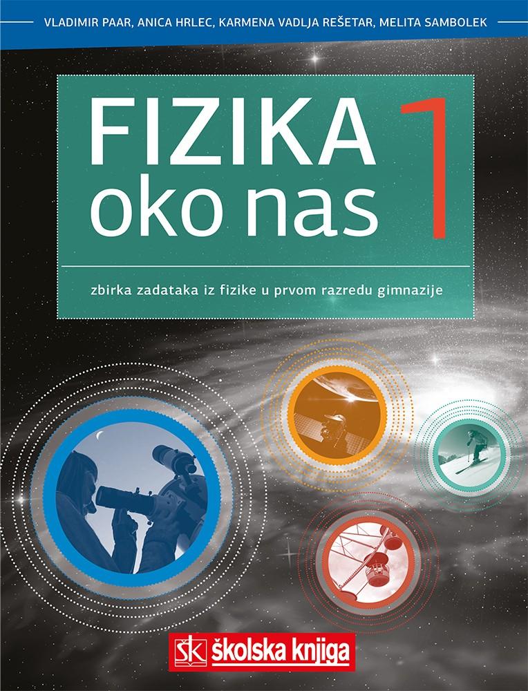 FIZIKA OKO NAS 1 - zbirka zadataka za fiziku u 1. razredu  srednjih škola s četverogodišnjim programoma fizike