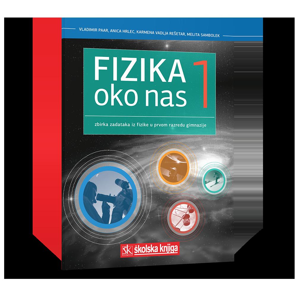 FIZIKA OKO NAS 1 - zbirka zadataka iz fizike u 1. razredu gimnazije