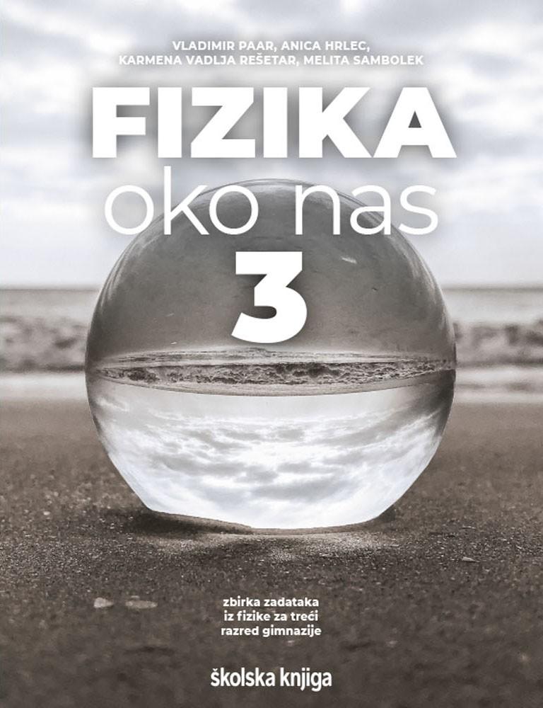 FIZIKA OKO NAS 3 - zbirka zadataka za fiziku u trećem razredu gimnazije