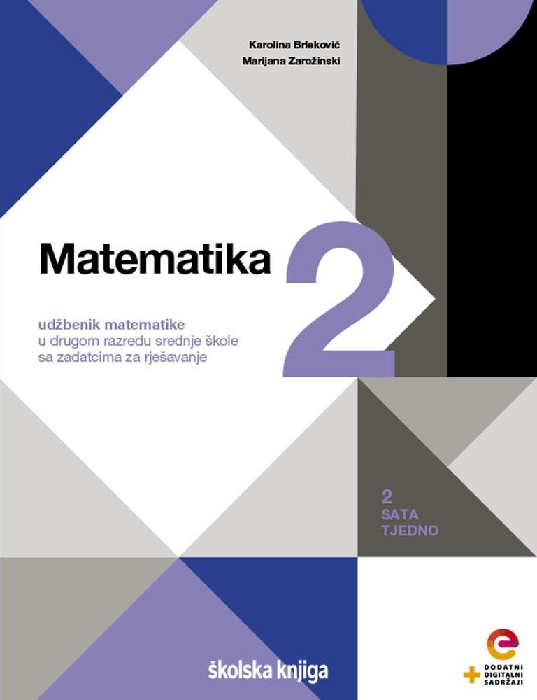 MATEMATIKA 2 - udžbenik matematike s dodatnim digitalnim sadržajima i zadatcima za rješavanje u drugom razredu srednje škole - 2 sata tjedno