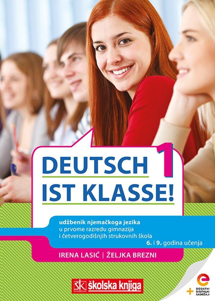 DEUTSCH IST KLASSE! 1 - udžbenik njemačkoga jezika s dodatnim digitalnim sadržajima u prvome razredu gimnazija i četverogodišnjih strukovnih škola, 6. i 9. godina učenja