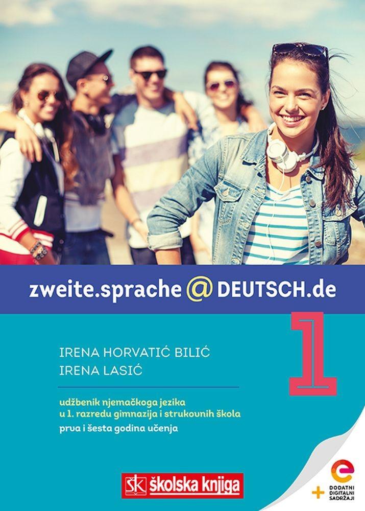 ZWEITE.SPRACHE@DEUTSCH.DE 1 - udžbenik njemačkoga jezika s dodatnim digitalnim sadržajima u prvom razredu gimnazija i strukovnih škola prva i šesta godina učenja
