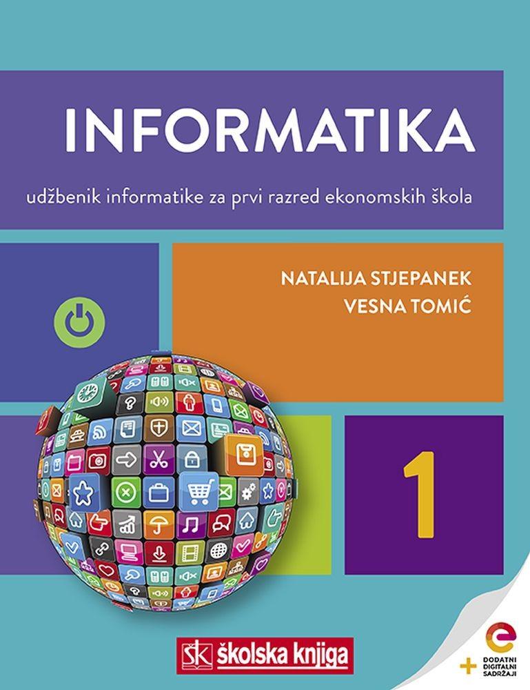 INFORMATIKA 1 - udžbenik informatike s dodatnim digitalnim sadržajima za prvi razred ekonomskih škola