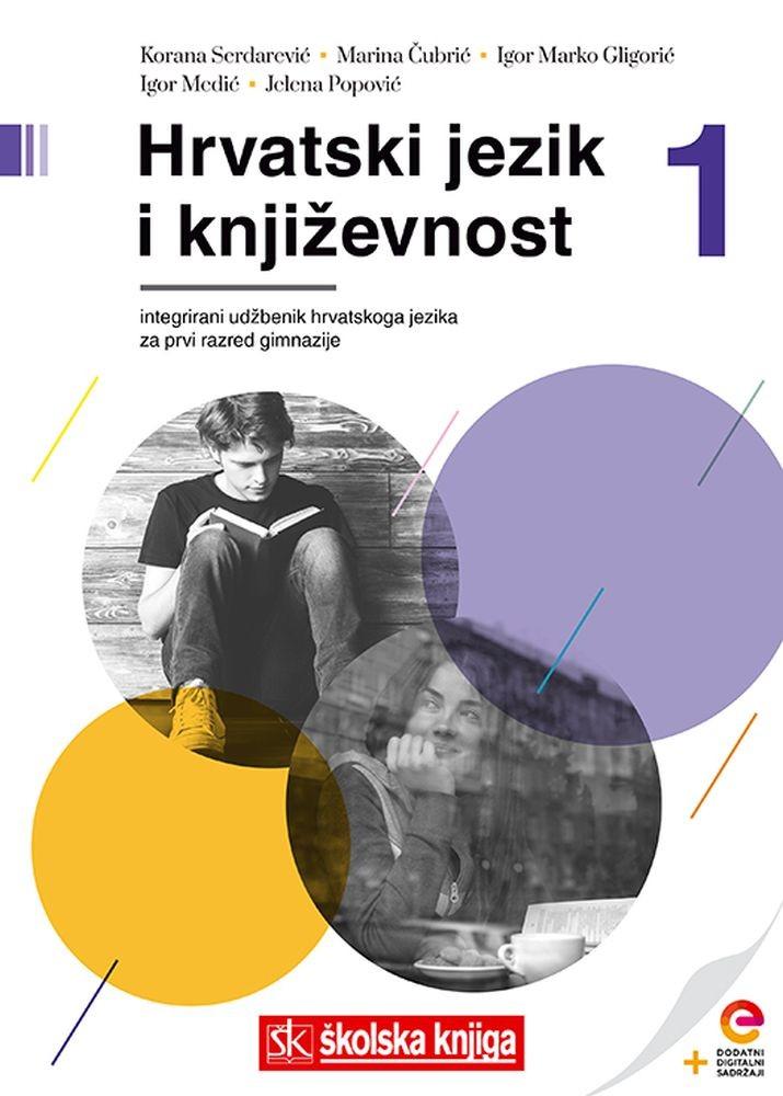 HRVATSKI JEZIK I KNJIŽEVNOST 1 - integrirani udžbenik hrvatskoga jezika s dodatnim digitalnim sadržajima za prvi razred gimnazije