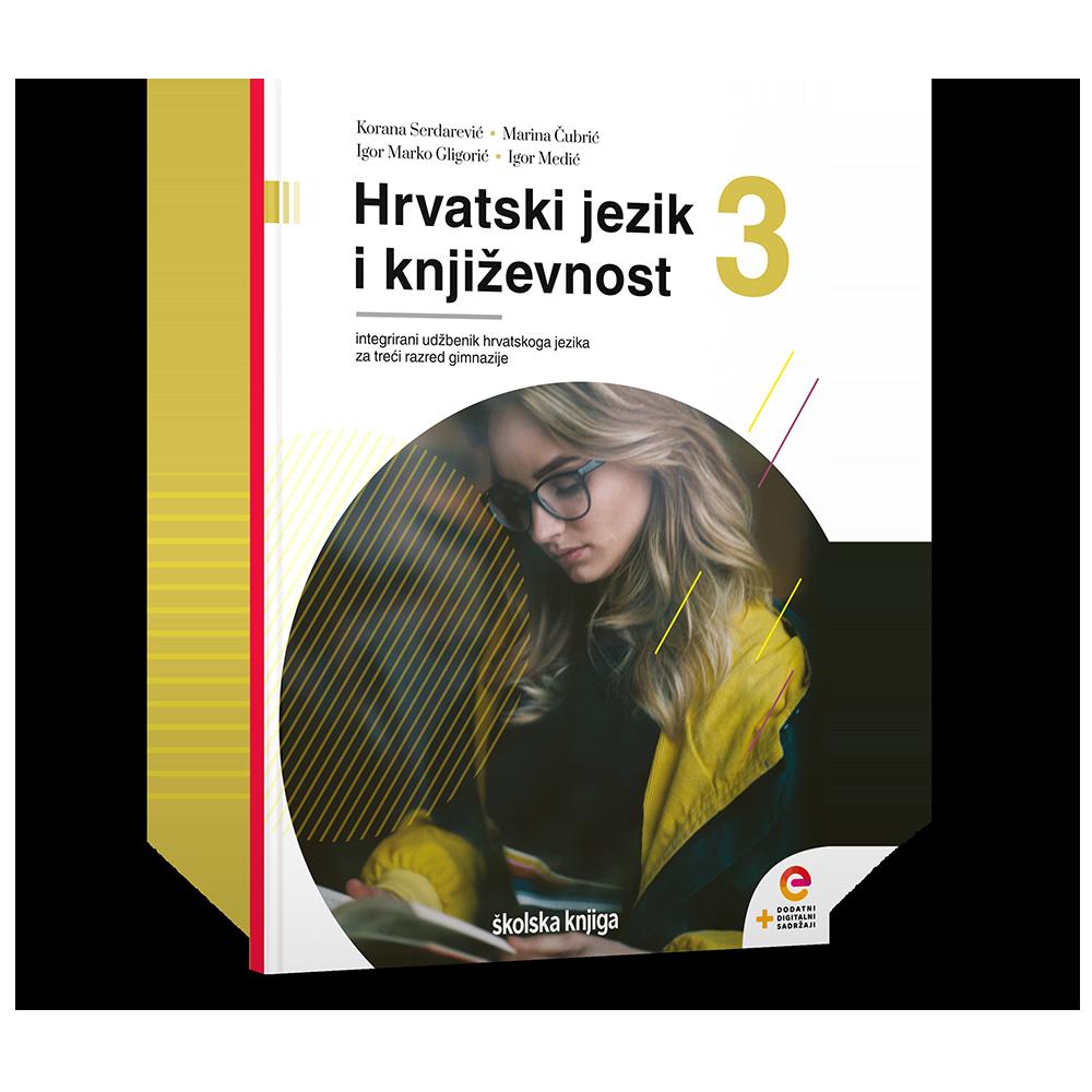 HRVATSKI JEZIK I KNJIŽEVNOST 3 - integrirani udžbenik za za hrvatski jezik s dodatnim digitalnim sadržajima u trećem razredu gimnazije