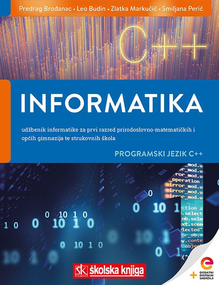 INFORMATIKA 1 - PROGRAMSKI JEZIK C++ - udžbenik informatike s dodatnim digitalnim sadržajima za prvi razred prirodoslovno-matematičkih i općih gimnazija te strukovnih škola