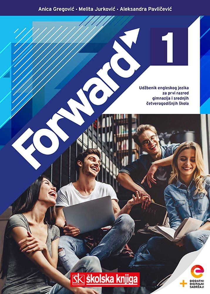 FORWARD 1 - udžbenik engleskog jezika s dodatnim digitalnim sadržajima za prvi razred gimnazija i četverogodišnjih škola