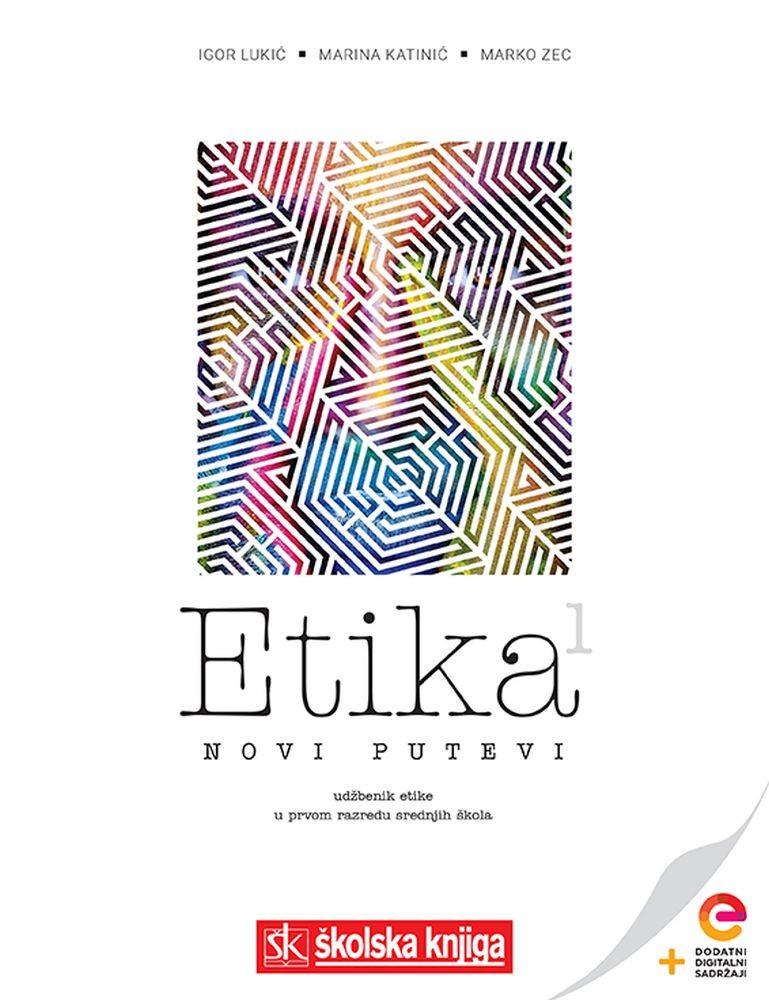 ETIKA 1 – NOVI PUTEVI - udžbenik etike s dodatnim digitalnim sadržajima u prvom razredu gimnazija i srednjih škola
