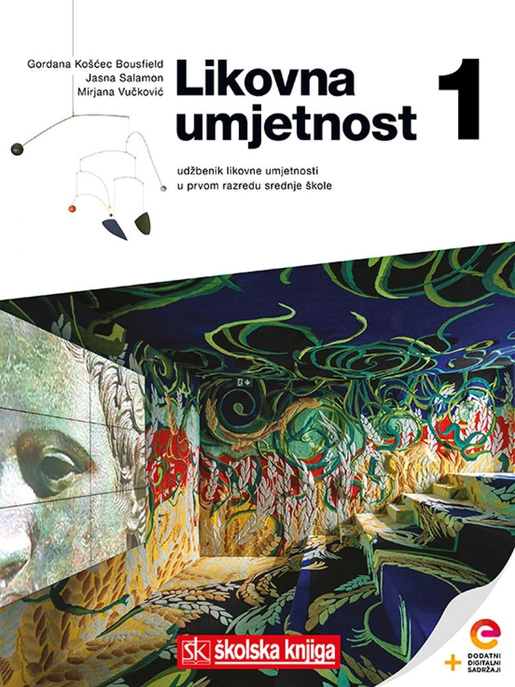 LIKOVNA UMJETNOST 1 - udžbenik likovne umjetnosti s dodatnim digitalnim sadržajima u prvom razredu srednje škole