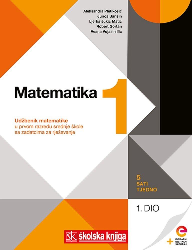 MATEMATIKA 1 - KOMPLET 1. i 2. dio - udžbenik matematike s dodatnim digitalnim sadržajima i zadatcima za rješavanje u 1. razredu srednje škole - 5 sati tjedno