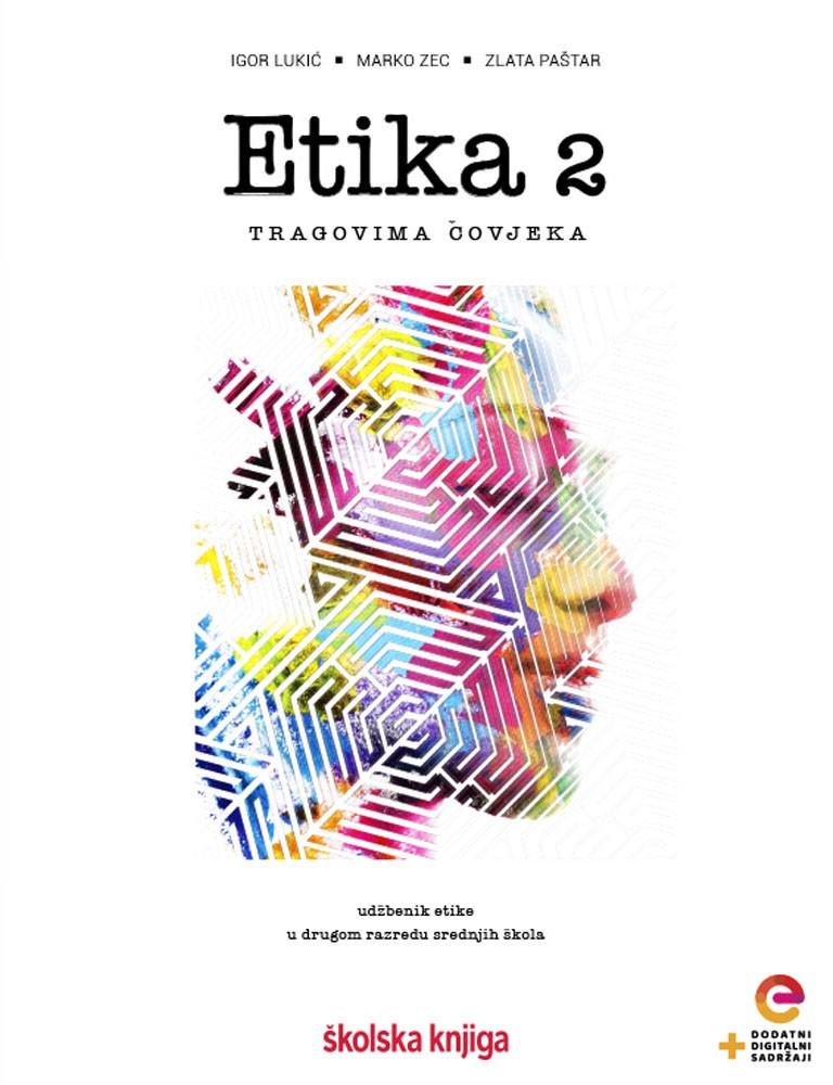 ETIKA 2 - TRAGOVIMA ČOVJEKA - udžbenik etike s dodatnim digitalnim sadržajima u drugom razredu gimnazija i srednjih škola