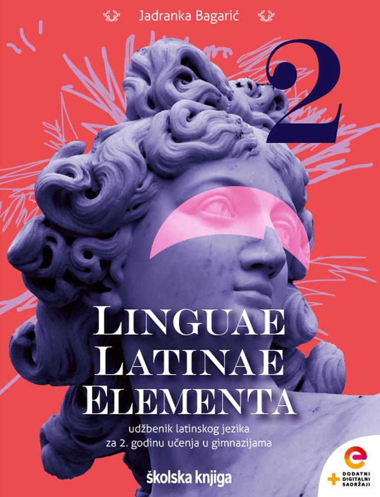 LINGUAE LATINAE ELEMENTA 2 - udžbenik latinskoga jezika s dodatnim digitalnim sadržajima za drugu godinu učenja u gimnazijama