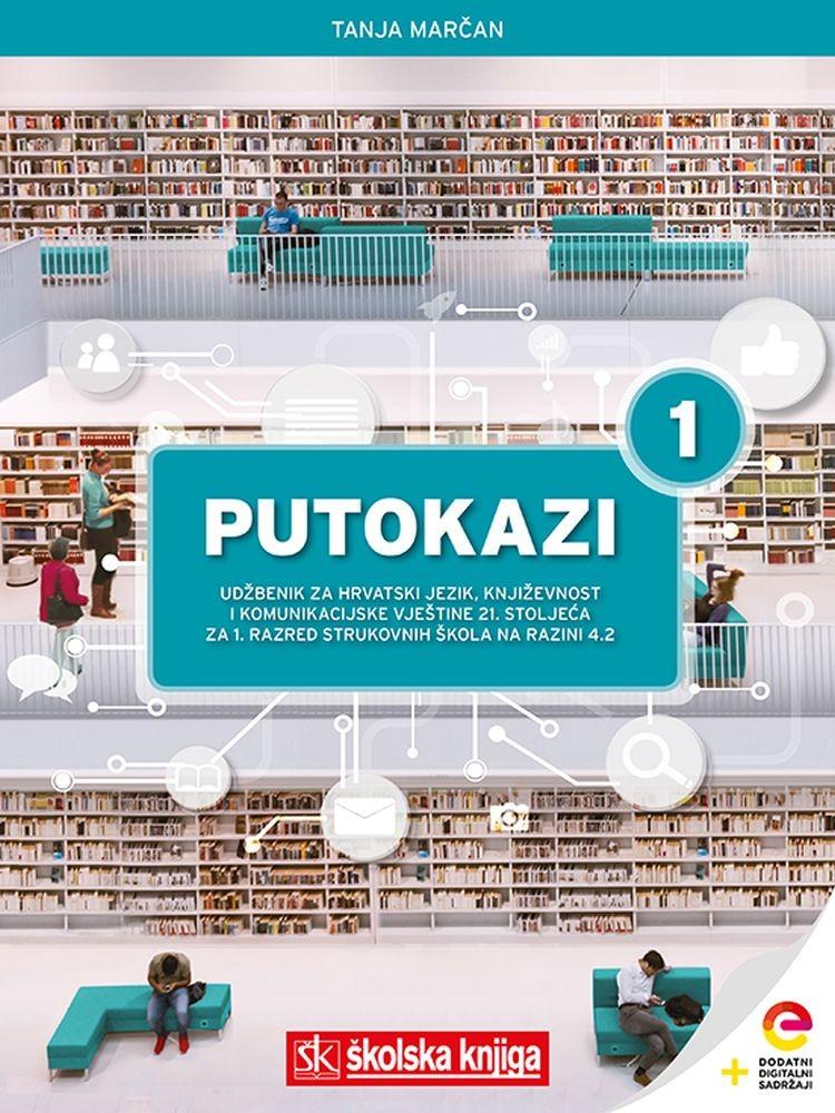 PUTOKAZI 1 - integrirani udžbenik za hrvatski jezik i književnost s dodatnim digitalnim sadržajima u prvom razredu četverogodišnjih strukovnih škola