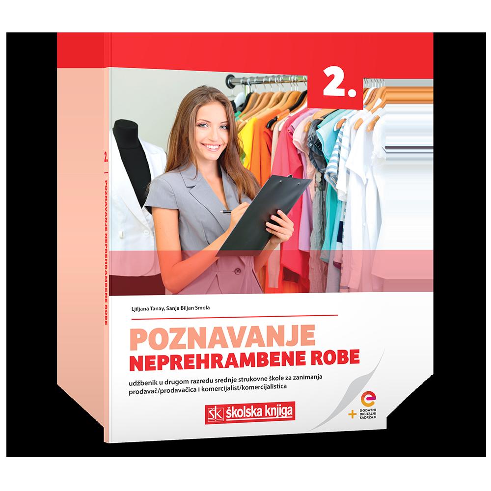 POZNAVANJE NEPREHRAMBENE ROBE - udžbenik s dodatnim digitalnim sadržajima u 2. razredu srednje strukovne škole za zanimanja prodavač/prodavačica i komercijalist/komercijalistica