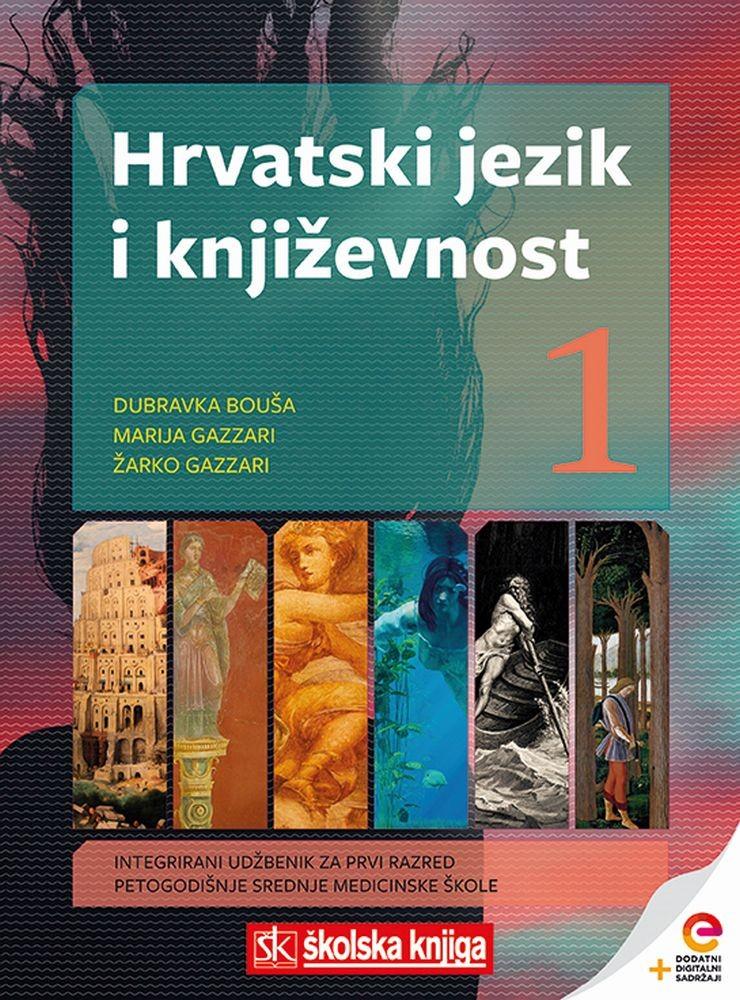 HRVATSKI JEZIK I KNJIŽEVNOST 1 - integrirani udžbenik za prvi razred petogodišnje srednje medicinske škole