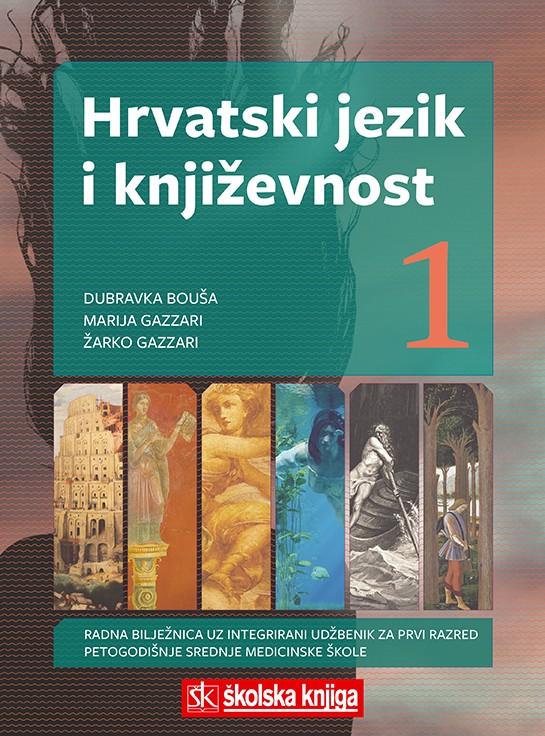 HRVATSKI JEZIK I KNJIŽEVNOST 1 - radna bilježnica uz integrirani udžbenik za 1. razred srednje medicinske škole