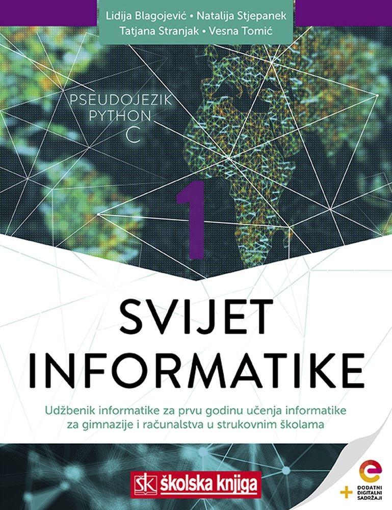 SVIJET INFORMATIKE 1 - udžbenik informatike s dodatnim digitalnim sadržajima za prvu godinu učenja informatike za gimnazije i računalstva u strukovnim školama