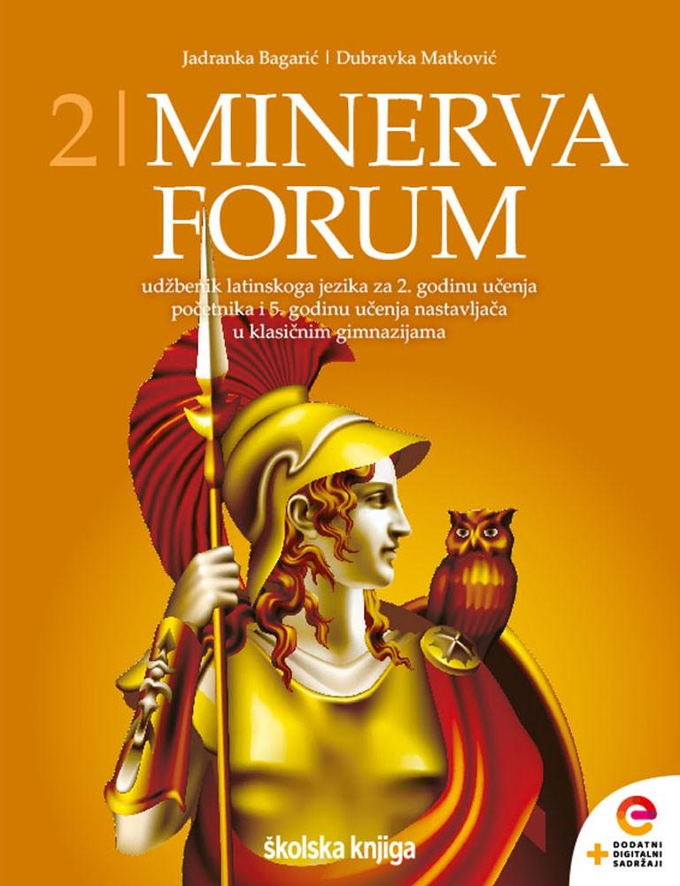 MINERVA 2 FORUM - udžbenik latinskoga jezika s dodatnim digitalnim sadržajima za 2. godinu učenja početnika i 5. godinu učenja nastavljača u klasičnim gimnazijama