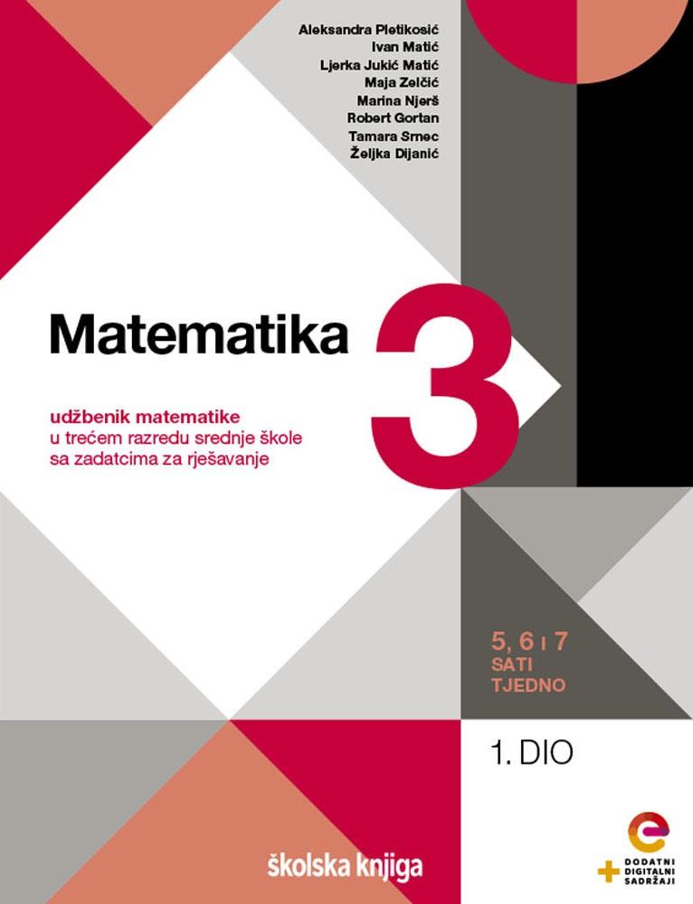 MATEMATIKA 3 - udžbenik matematike s dodatnim digitalnim sadržajima i zadatcima za rješavanje u trećem razredu srednje škole - 5, 6 i 7 sati tjedno - komplet 1. i 2. dio