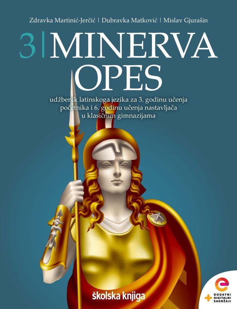 MINERVA 3 OPES - udžbenik latinskoga jezika s dodatnim digitalnim sadržajima za 3. godinu učenja početnika, 5 i 6. godinu učenja nastavljača u klasičnim gimnazijama