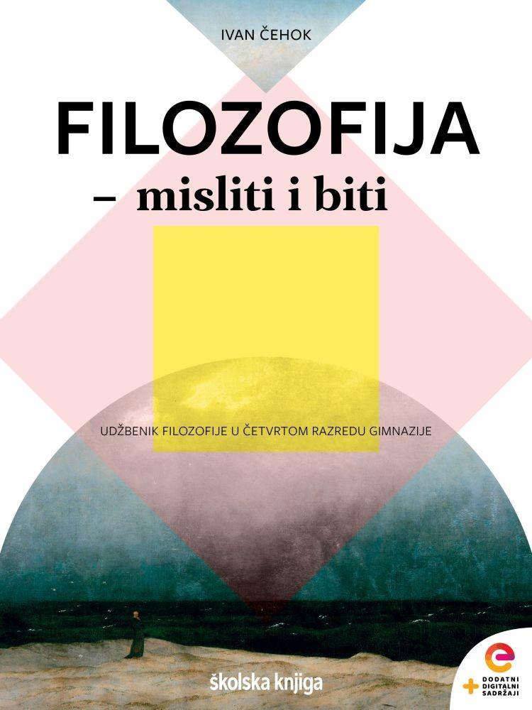 FILOZOFIJA - MISLITI I BITI - udžbenik filozofije u četvrtom razredu gimnazija