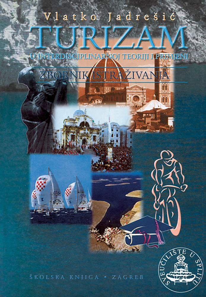 Turizam - U interdisciplinarnoj teoriji i primjeni - Zbornik istraživanja