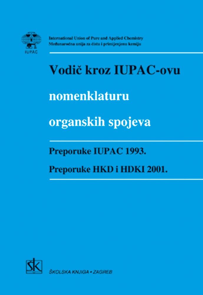 VODIČ KROZ IUPAC-ovu NOMENKLATURU ORGANSKIH SPOJEVA: preporuke IUPAC 1992. i HKD i HDKI 2001.