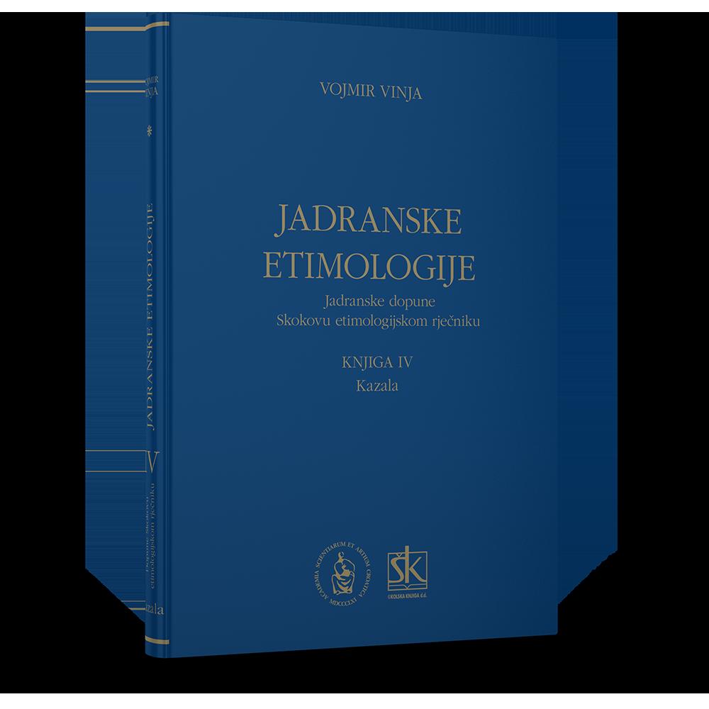 Jadranske etimologije - Jadranske dopune Skokovu etimologijskom rječniku - Knjiga IV. - kazala