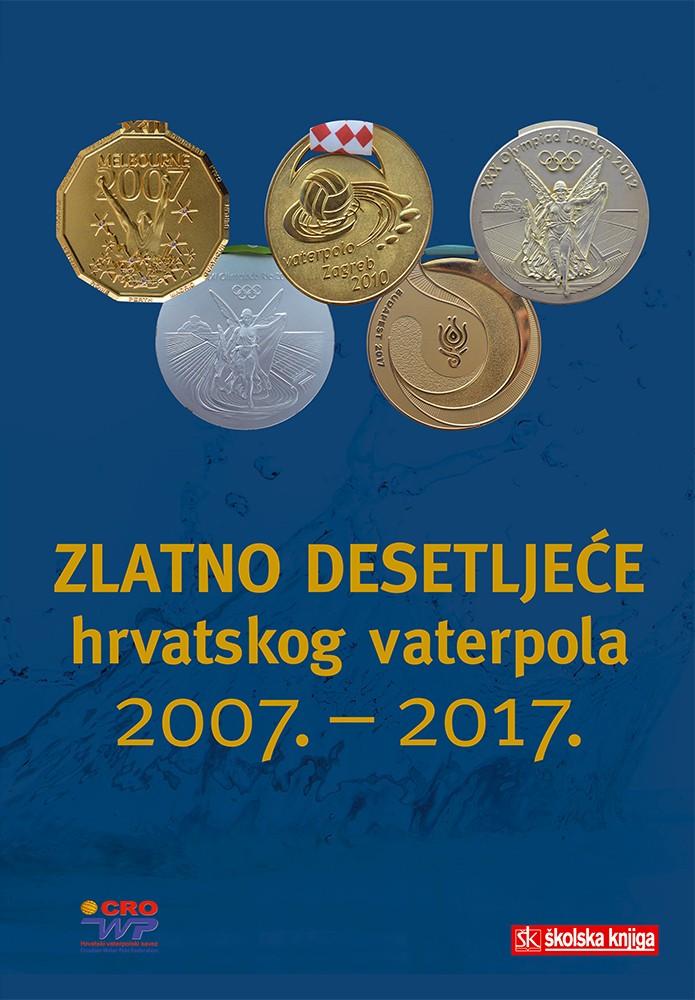 Zlatno desetljeće hrvatskog vaterpola 2007. – 2017.