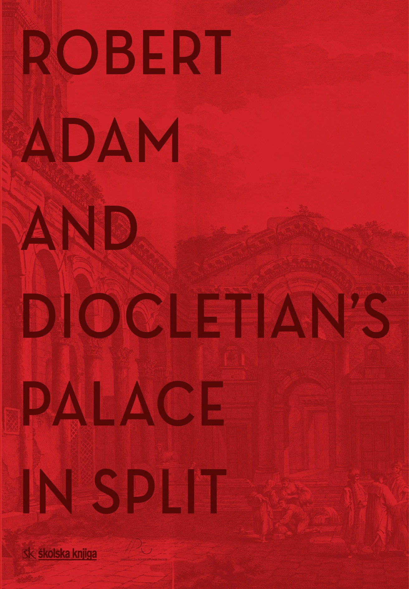 ROBERT ADAM AND DIOCLETIAN'S PALACE IN SPLIT