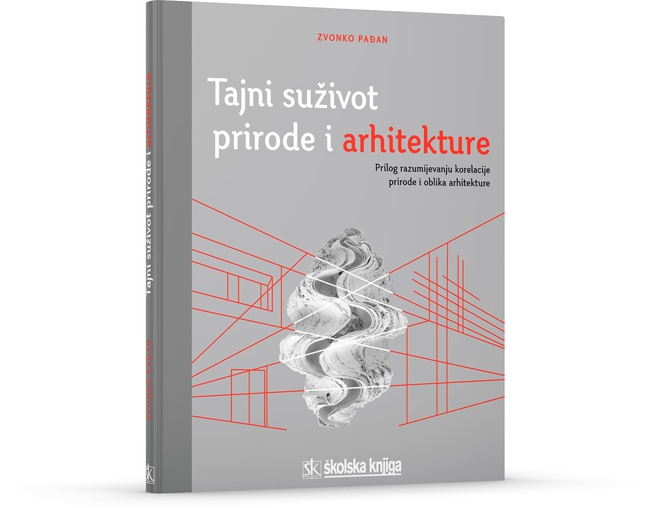 Tajni suživot prirode i arhitekture - Prilog razumijevanju korelacije prirode i oblika arhitekture