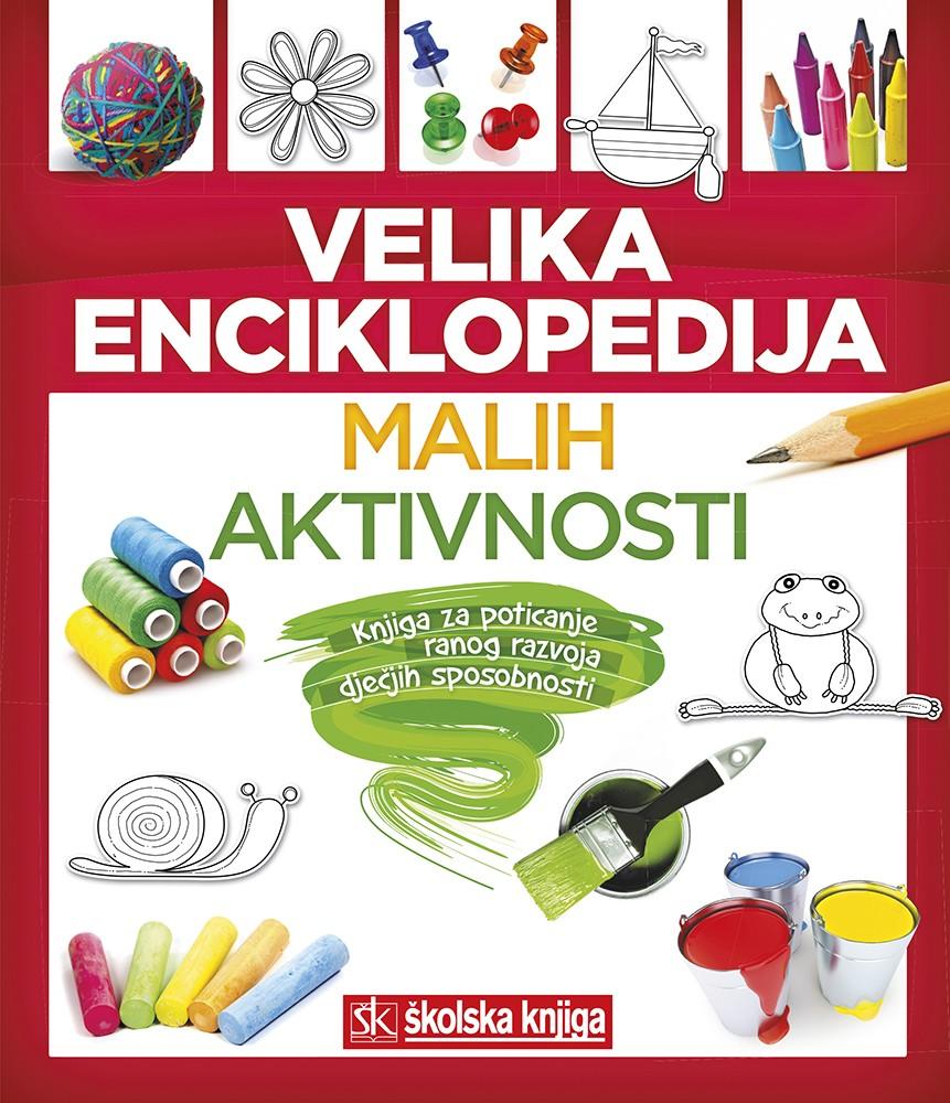 Velika enciklopedija malih aktivnosti - Knjiga za poticanje ranog razvoja dječjih sposobnosti