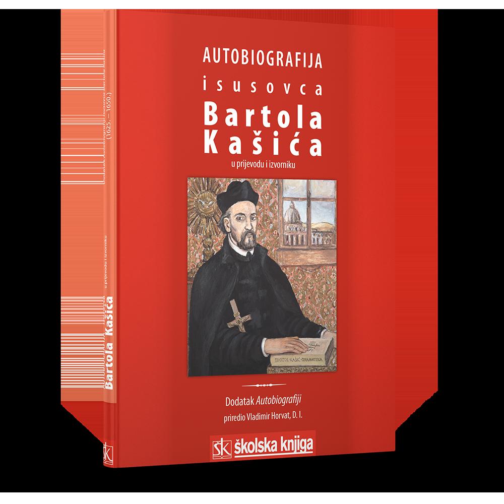 Autobiografija isusovca Bartola Kašića - U prijevodu i izvorniku/ Dodatak Autobiografiji