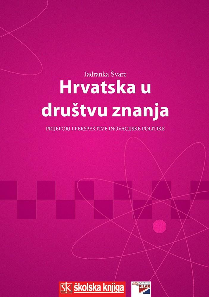 Hrvatska u društvu znanja - Prijepori i perspektive inovacijske politike